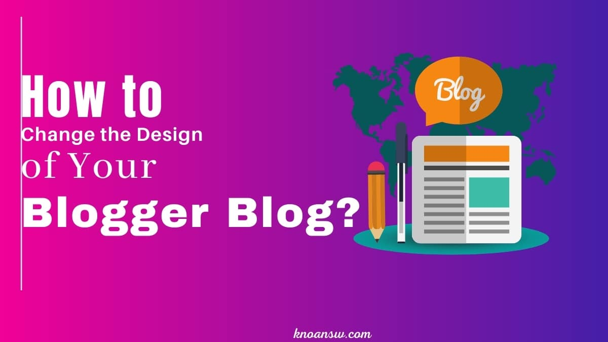 How To Change The Design Of Your Blogger Blog?