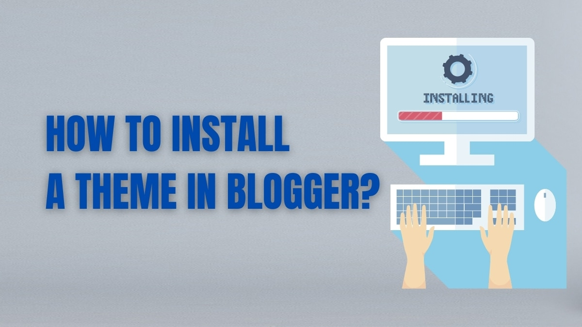 How To Install Theme in a Blogger Blog