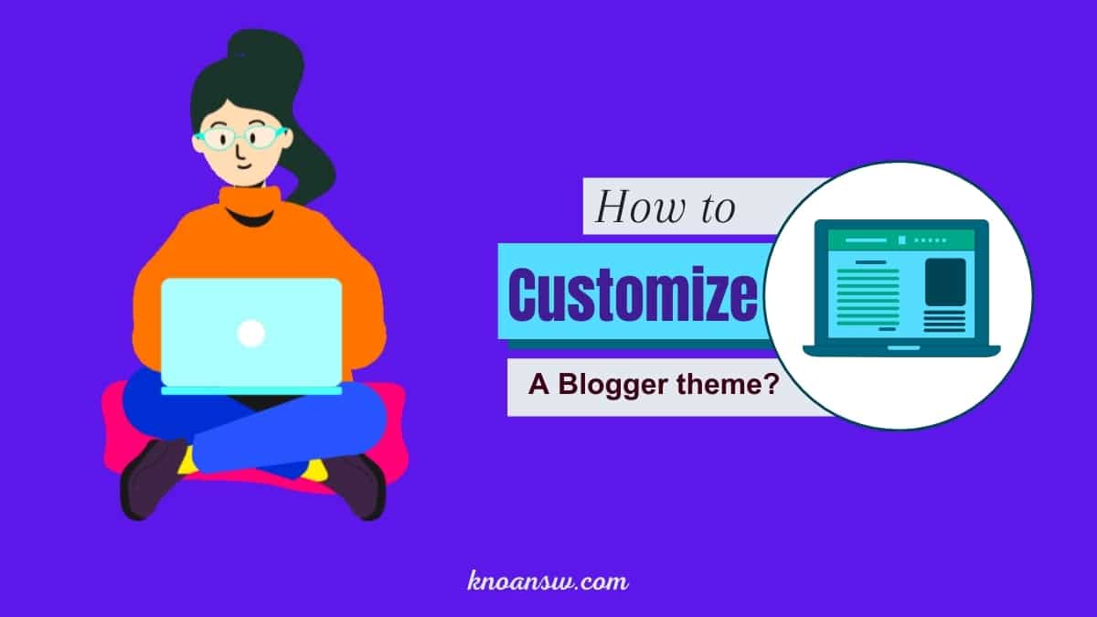 How to Customize A Blogger Theme To Change The Blog Looks?