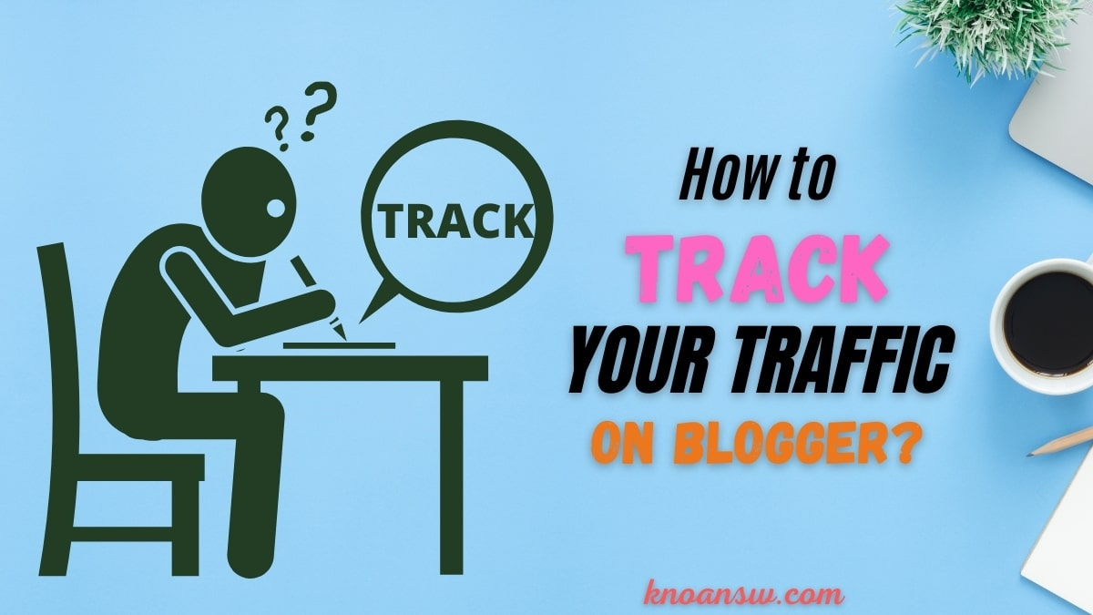 How to Track Traffic on a Blogger Blog